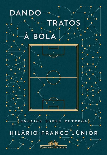 Dando trato a bola:  ensaios sobre futebol
