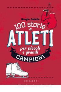 100 storie di atleti per piccoli e grandi campioni